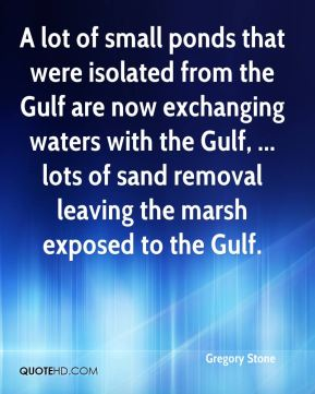 A lot of small ponds that were isolated from the Gulf are now exchanging waters with the Gulf, ... lots of sand removal leaving the marsh exposed to the Gulf.