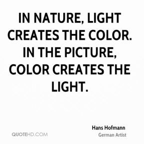 In nature, light creates the color. In the picture, color creates the light.