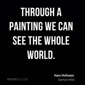 Through a painting we can see the whole world.