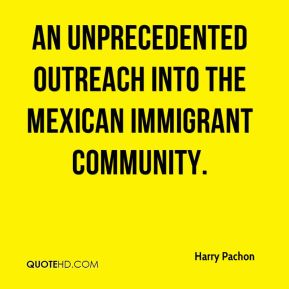 Harry Pachon - an unprecedented outreach into the Mexican immigrant community.