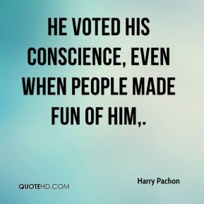 He voted his conscience, even when people made fun of him.