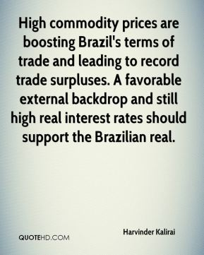 Harvinder Kalirai - High commodity prices are boosting Brazil's terms of trade and leading to record trade surpluses. A favorable external backdrop and still high real interest rates should support the Brazilian real.