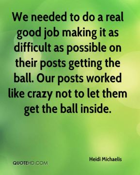 We needed to do a real good job making it as difficult as possible on their posts getting the ball. Our posts worked like crazy not to let them get the ball inside.