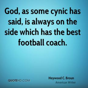 Heywood C. Broun - God, as some cynic has said, is always on the side which has the best football coach.