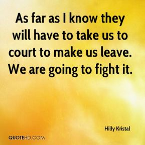 As far as I know they will have to take us to court to make us leave. We are going to fight it.
