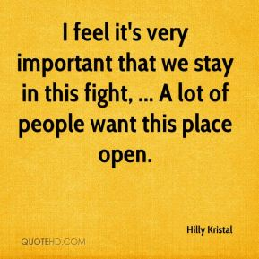 I feel it's very important that we stay in this fight, ... A lot of people want this place open.
