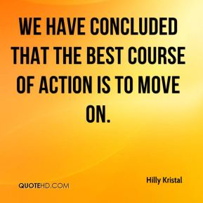 We have concluded that the best course of action is to move on.