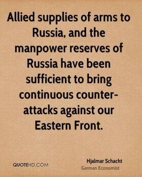 Allied supplies of arms to Russia, and the manpower reserves of Russia have been sufficient to bring continuous counter-attacks against our Eastern Front.