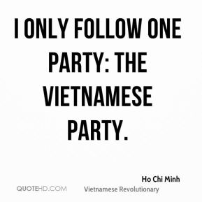 I only follow one party: the Vietnamese party.