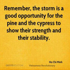 Ho Chi Minh - Remember, the storm is a good opportunity for the pine and the cypress to show their strength and their stability.