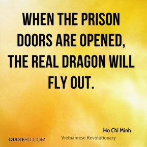 Ho Chi Minh - When the prison doors are opened, the real dragon will fly out.