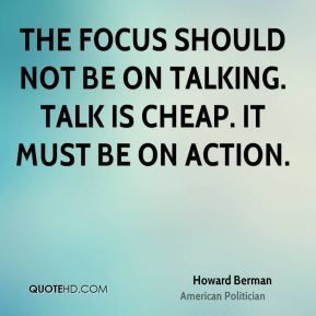The focus should not be on talking. Talk is cheap. It must be on action.
