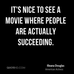 Illeana Douglas - It's nice to see a movie where people are actually succeeding.