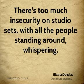 There's too much insecurity on studio sets, with all the people standing around, whispering.