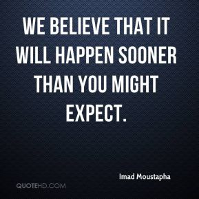 We believe that it will happen sooner than you might expect.