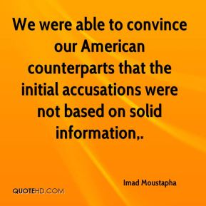 We were able to convince our American counterparts that the initial accusations were not based on solid information.