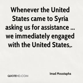 Whenever the United States came to Syria asking us for assistance ... we immediately engaged with the United States.