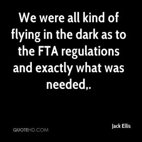 Jack Ellis - We were all kind of flying in the dark as to the FTA regulations and exactly what was needed.