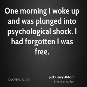 Jack Henry Abbott - One morning I woke up and was plunged into psychological shock. I had forgotten I was free.