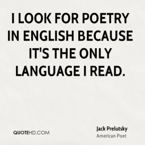 I look for poetry in English because it's the only language I read.