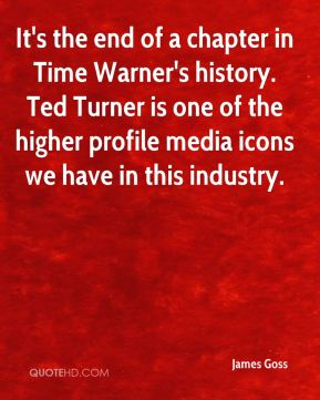 James Goss - It's the end of a chapter in Time Warner's history. Ted Turner is one of the higher profile media icons we have in this industry.