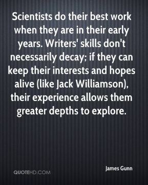 Scientists do their best work when they are in their early years. Writers' skills don't necessarily decay; if they can keep their interests and hopes alive (like Jack Williamson), their experience allows them greater depths to explore.