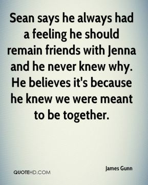 Sean says he always had a feeling he should remain friends with Jenna and he never knew why. He believes it's because he knew we were meant to be together.
