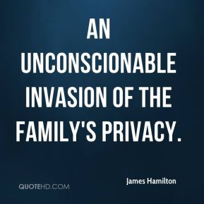 an unconscionable invasion of the family's privacy.