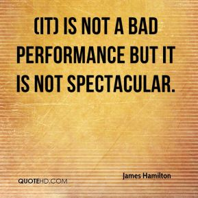 (It) is not a bad performance but it is not spectacular.