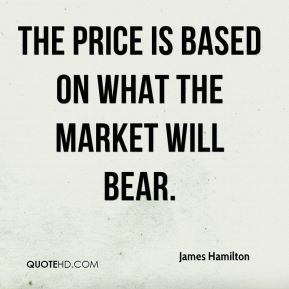 James Hamilton - The price is based on what the market will bear.