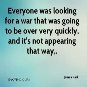 Everyone was looking for a war that was going to be over very quickly, and it's not appearing that way.