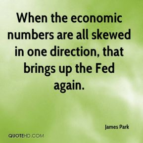 When the economic numbers are all skewed in one direction, that brings up the Fed again.