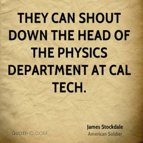 They can shout down the head of the physics department at Cal Tech.