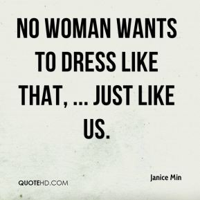 Janice Min  - No woman wants to dress like that, ... just like us.