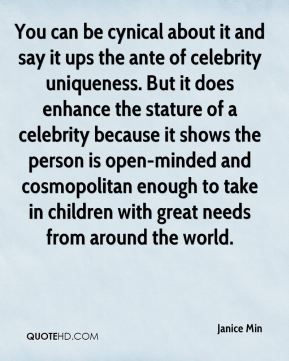 You can be cynical about it and say it ups the ante of celebrity uniqueness. But it does enhance the stature of a celebrity because it shows the person is open-minded and cosmopolitan enough to take in children with great needs from around the world.