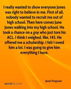 I really wanted to show everyone Jones was right to believe in me. First of all, nobody wanted to recruit me out of high school. Then here comes June Jones walking into my high school. He took a chance on a guy who just tore his ACL. I think I weighed, like, 145. He offered me a scholarship. I felt I owed him a lot. I was going to give him everything I have.