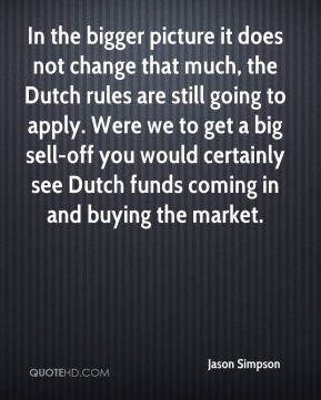 Jason Simpson  - In the bigger picture it does not change that much, the Dutch rules are still going to apply. Were we to get a big sell-off you would certainly see Dutch funds coming in and buying the market.