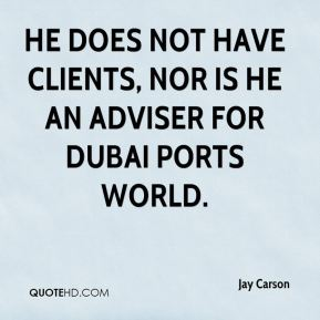 Jay Carson  - He does not have clients, nor is he an adviser for Dubai Ports World.