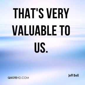 That's very valuable to us.