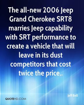 The all-new 2006 Jeep Grand Cherokee SRT8 marries Jeep capability with SRT performance to create a vehicle that will leave in its dust competitors that cost twice the price.