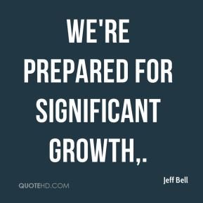 We're prepared for significant growth.