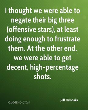 I thought we were able to negate their big three (offensive stars), at least doing enough to frustrate them. At the other end, we were able to get decent, high-percentage shots.