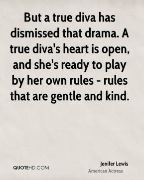 Jenifer Lewis - But a true diva has dismissed that drama. A true diva's heart is open, and she's ready to play by her own rules - rules that are gentle and kind.