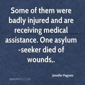 Jennifer Pagonis  - Some of them were badly injured and are receiving medical assistance. One asylum-seeker died of wounds.