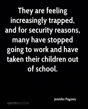 Jennifer Pagonis  - They are feeling increasingly trapped, and for security reasons, many have stopped going to work and have taken their children out of school.