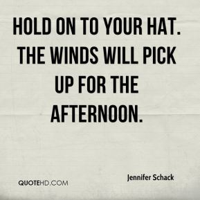 Jennifer Schack  - Hold on to your hat. The winds will pick up for the afternoon.
