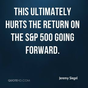 Jeremy Siegel  - This ultimately hurts the return on the S&P 500 going forward.