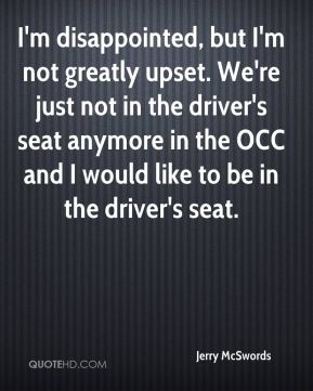 Jerry McSwords  - I'm disappointed, but I'm not greatly upset. We're just not in the driver's seat anymore in the OCC and I would like to be in the driver's seat.