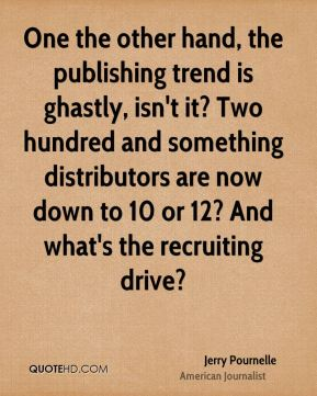 Jerry Pournelle - One the other hand, the publishing trend is ghastly, isn't it? Two hundred and something distributors are now down to 10 or 12? And what's the recruiting drive?