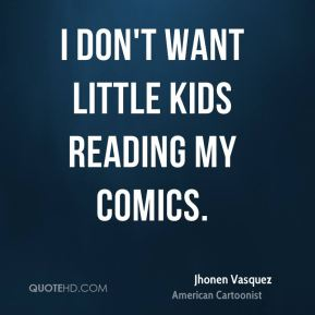 I don't want little kids reading my comics.
